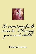Le Coeur Cambriole, Suivi de, l'homme Qui a Vu le Diable by Gaston Leroux...