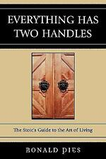Everything Has Two Handles : The Stoic's Guide to the Art of Living by Ronald...