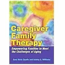 Caregiver Family Therapy : Empowering Families to Meet the Challenges of...