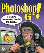 Photoshop 6! : I Didn't Know You Could Do That... by David D. Busch (2001, CD...