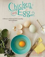 Chicken and Egg: A Memoir of Suburban Homesteading with 125 Recipes, Cole, Janic