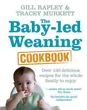The Baby-led Weaning Cookbook: Over 130 Delicious Recipes for the Whole...