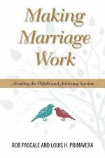Making Marriage Work : Avoiding the Pitfalls and Achieving Success by Rob...