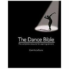 NEW - The Dance Bible: The Complete Resource for Aspiring Dancers