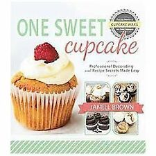 One Sweet Cupcake: Professional Decorating and Recipe Secrets Made Easy, Janell
