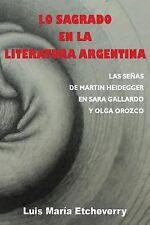 Lo Sagrado en la Literatura Argentina : Las Senas de Martin Heidegger en Sara...