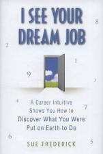 I See Your Dream Job: A Career Intuitive Shows You How to Discover What You Wer
