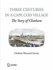 Three Centuries in a Cape Cod Village: The Story of Chatham Chatham Historical