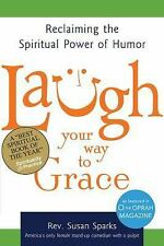 Laugh Your Way to Grace: Reclaiming the Spiritual Power of Humor, Sparks, Rev. S