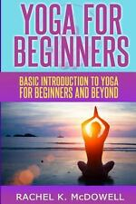 Yoga for Beginners : Basic Introduction to Yoga for Beginners and Beyond by...