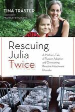 Rescuing Julia Twice: A Mother's Tale of Russian Adoption and Overcoming Reactiv