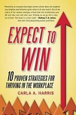 Expect to Win : 10 Proven Strategies for Thriving in the Workplace by Carla...