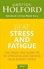 Beat Stress and Fatigue: The Drug-Free Guide to D..., Holford, Patrick Paperback