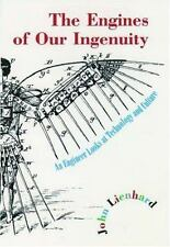 The Engines of Our Ingenuity: An Engineer Looks at Technology and Cult-ExLibrary
