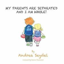 My Parents Are Separated and I Am Whole by Andrea Seydel (2015, Paperback)