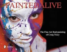 Painted Alive : The Fine Art Bodypainting of Craig Tracy by Craig Tracy...