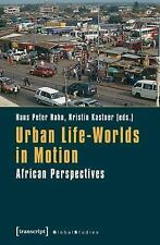 NEW - Urban Life-Worlds in Motion: African Perspectives (Global Studies)