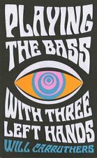 Playing the Bass with Three Left Hands by Will Carruthers 9780571329960