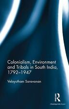 Colonialism, Environment and Tribals in South India,1792-1947 by Velayutham...
