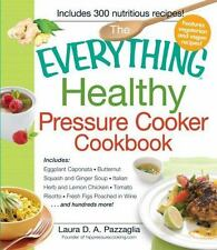 The Everything Healthy Pressure Cooker Cookbook: Includes Eggplant Caponata, Bu