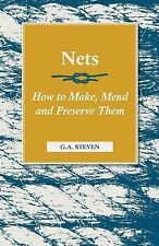 Nets How to Make Mend and Preserve Them by G. A. Steven (2006, Paperback)