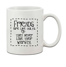 FRIENDS ARE LIKE QUILTS THEY NEVER LOSE THEIR WARMTH Ceramic Coffee Tea Mug Cup