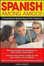 Spanish among Amigos : Conversational Spanish Beyond the Classroom by Nuria...