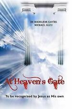 At Heaven's Gate : To Be Recognized by Jesus As His Own by Madelene Eayrs...