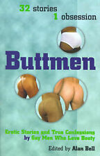 Buttmen: Erotic Stories and True Confessions by Gay Men Who Love Booty: 32 Stori