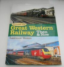 GREAT WESTERN RAILWAY THEN AND NOW LAWRENCE WATERS HB VGC