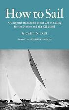 How to Sail : A Complete Handbook of the Art of Sailing for the Novice and...