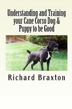 Understanding and Training Your Cane Corso Dog & Puppy to Be Good by Richard...