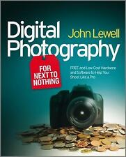 Digital Photography for Next to Nothing: Free and Low Cost Hardware and Software