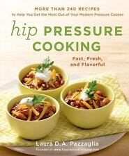 Hip Pressure Cooking : Fast, Fresh, and Flavorful by Laura D. A. Pazzaglia...