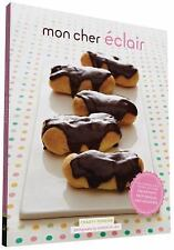 Mon Cher Eclair: And Other Beautiful Pastries, including Cream Puffs, Profiterol