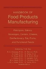 Handbook of Food Products Manufacturing: Principles, Bakery, Beverages, Cereals,