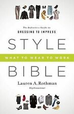 Style Bible: What to Wear to Work by Lauren A Rothman (Paperback / softback,...