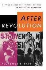 After Revolution: Mapping Gender and Cultural Politics in Neoliberal Nicaragua