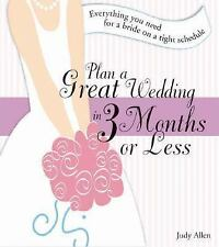 Plan a Great Wedding in Three Months or Less: Everything You Need for a Bride on