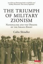 The Triumph of Military Zionism: Nationalism and the Origins of the Israeli Righ