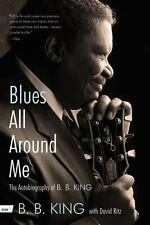 Blues All Around Me : The Autobiography of B. B. King by David Ritz and B. B....