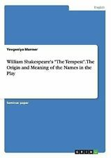 William Shakespeare's the Tempest. the Origin and Meaning of the Names in the...