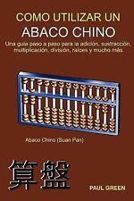 Cómo Utilizar un Abaco Chino : (Edición en Español) by Paul Green (2012,...