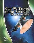 Can We Travel to the Stars?: Space Flight and Space Exploration (Stargazers' Gui