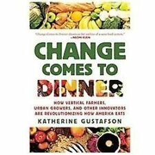 Change Comes to Dinner: How Vertical Farmers, Urban Growers, and Other-ExLibrary