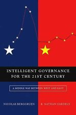 Intelligent Governance for the 21st Century : A Middle Way Between West and...