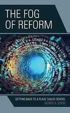 The Fog of Reform : Getting Back to a Place Called School by George A. Goens...