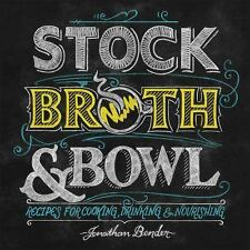 Stock, Broth & Bowl: Recipes for Cooking, Drinking & Nourishing