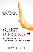 How to Avoid Just Looking! : And Other Ways to Increase Your Retail Sales by...