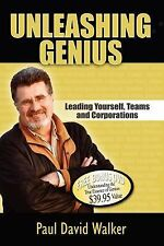 Unleashing Genius: Leading Yourself, Teams and Corporations, Walker, Paul David,